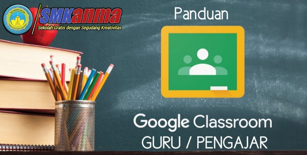 Panduan Google Classroom (Bagi Pengajar)